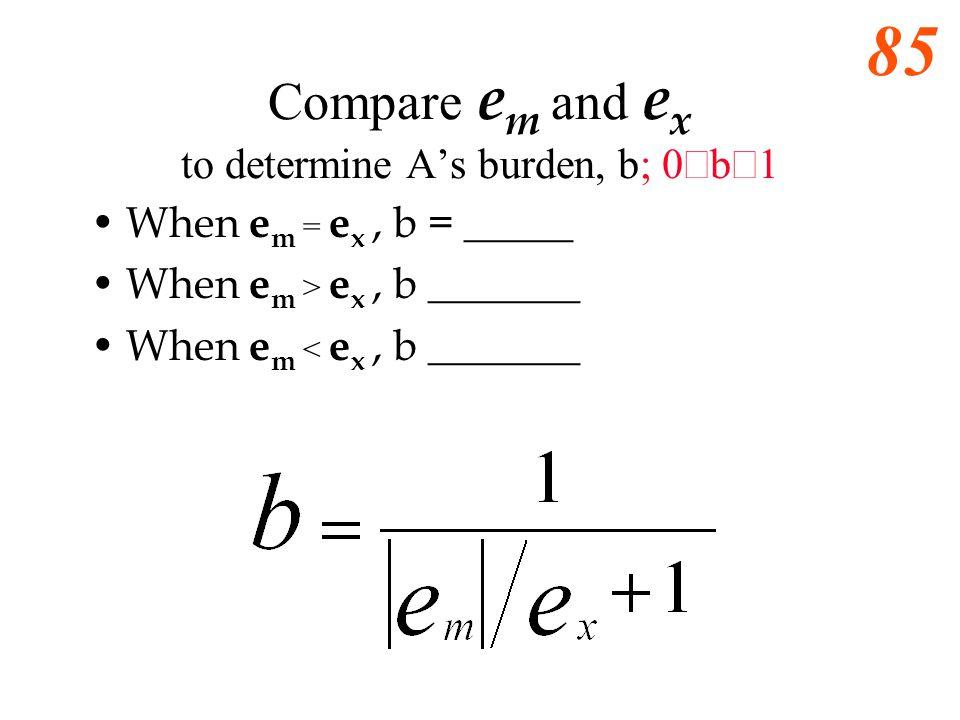 Compare em and ex to determine A's burden, b; 0£b£1
