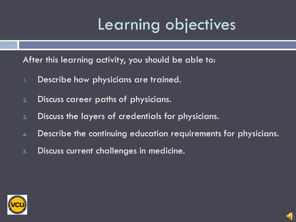 Learning objectives After this learning activity, you should be able to: Describe how physicians are trained.