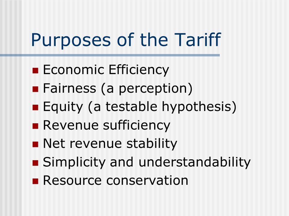 Purposes of the Tariff Economic Efficiency Fairness (a perception)