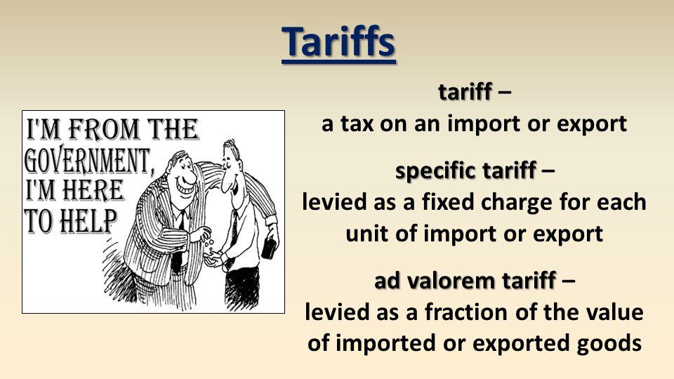 Tariffs tariff – a tax on an import or export specific tariff –