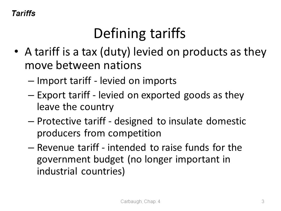 Tariffs Defining tariffs. A tariff is a tax (duty) levied on products as they move between nations.