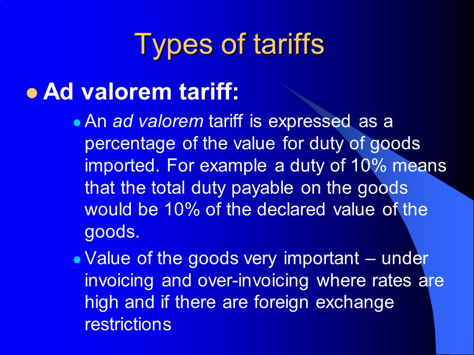Types of tariffs Ad valorem tariff: