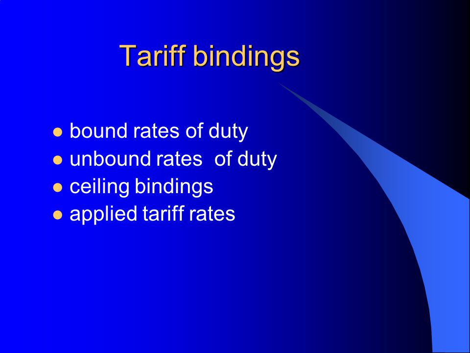 Tariff bindings bound rates of duty unbound rates of duty