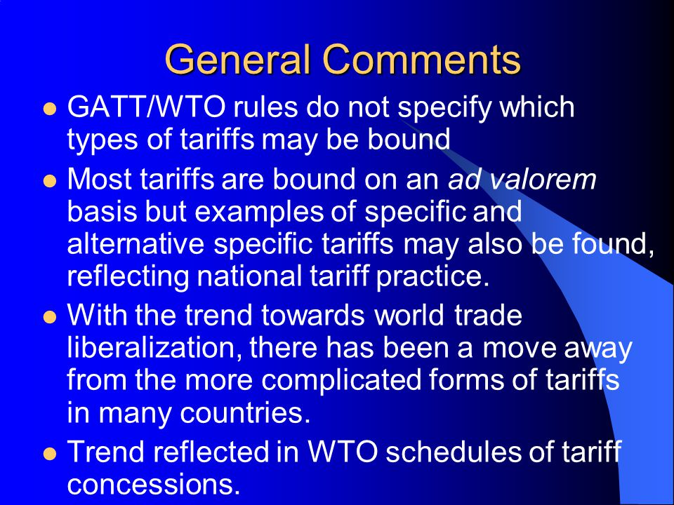 General Comments GATT/WTO rules do not specify which types of tariffs may be bound.