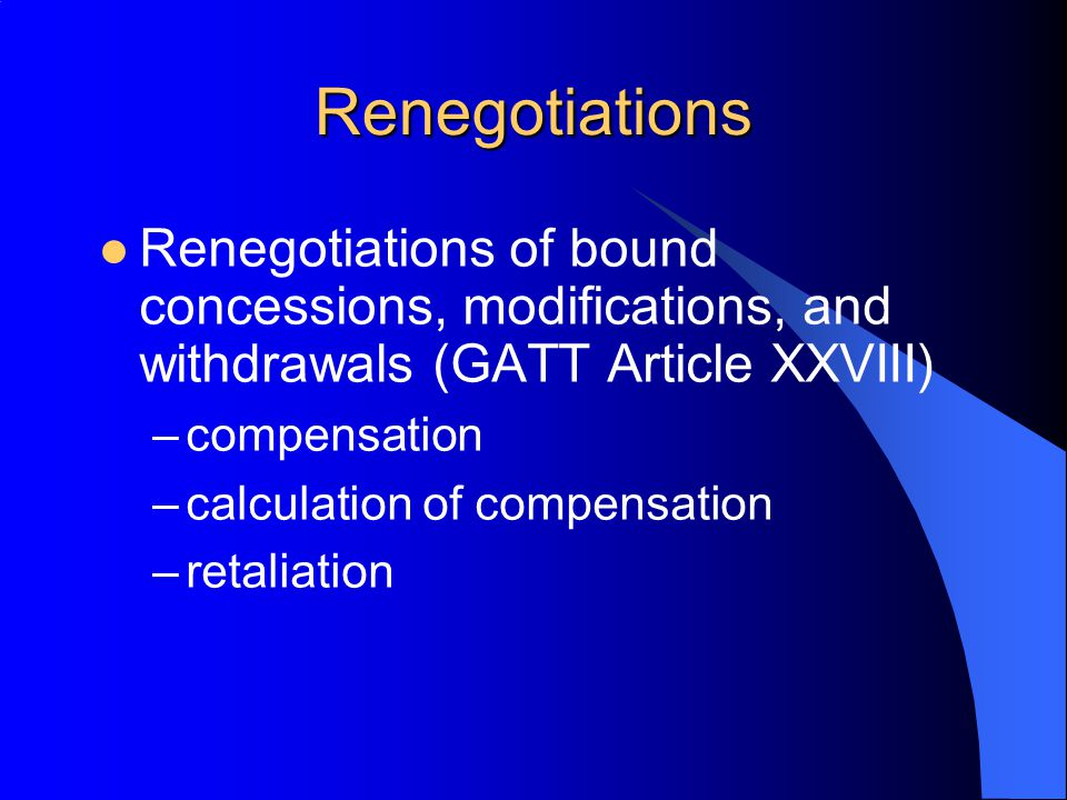 Renegotiations Renegotiations of bound concessions, modifications, and withdrawals (GATT Article XXVIII)