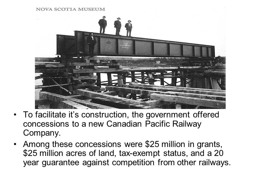 To facilitate it's construction, the government offered concessions to a new Canadian Pacific Railway Company.
