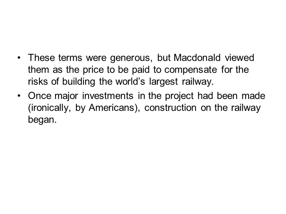 These terms were generous, but Macdonald viewed them as the price to be paid to compensate for the risks of building the world's largest railway.