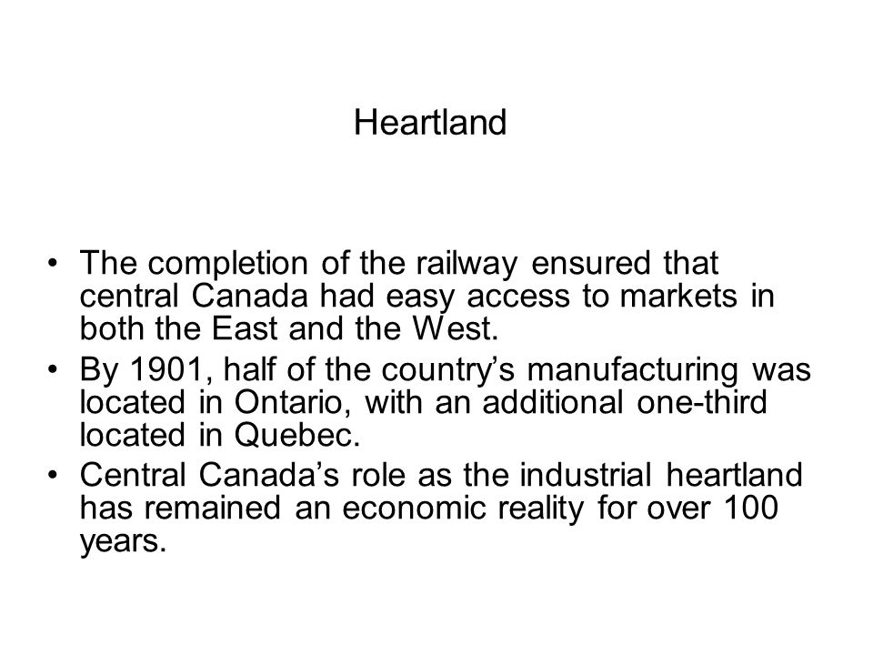 Heartland The completion of the railway ensured that central Canada had easy access to markets in both the East and the West.