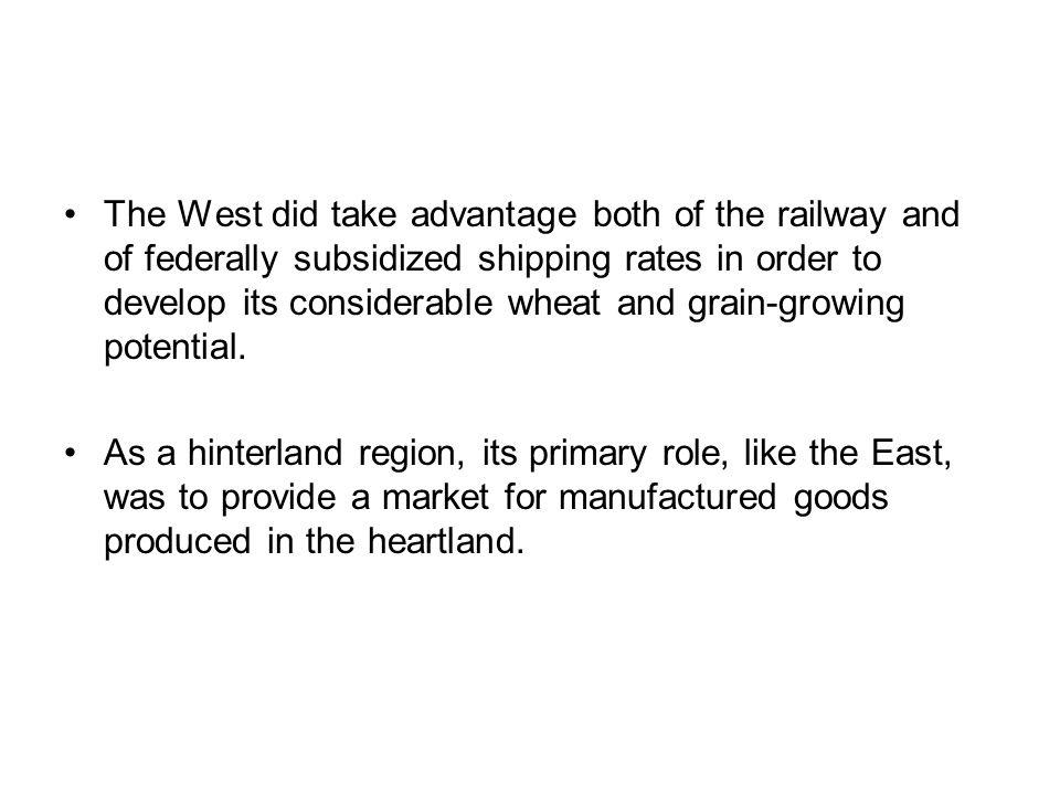 The West did take advantage both of the railway and of federally subsidized shipping rates in order to develop its considerable wheat and grain-growing potential.