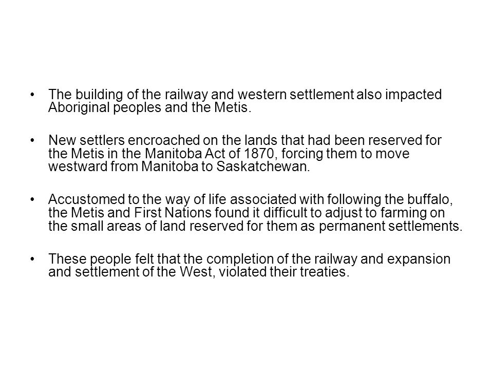 The building of the railway and western settlement also impacted Aboriginal peoples and the Metis.