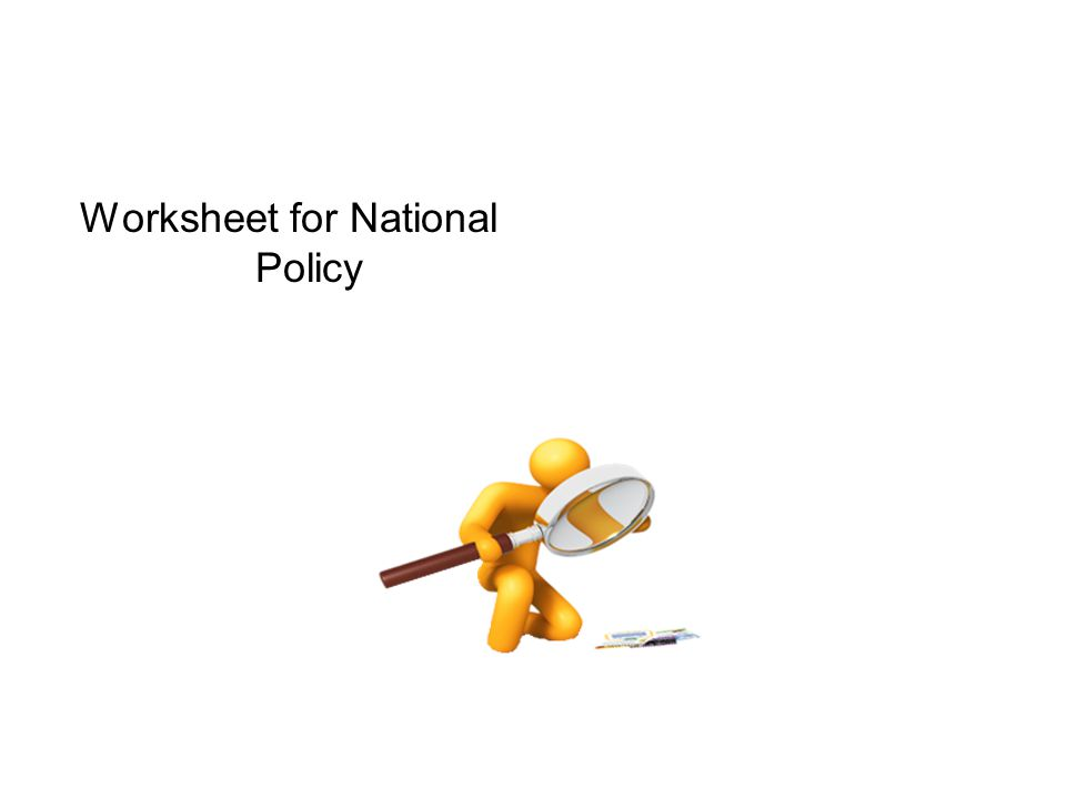 Worksheet for National Policy