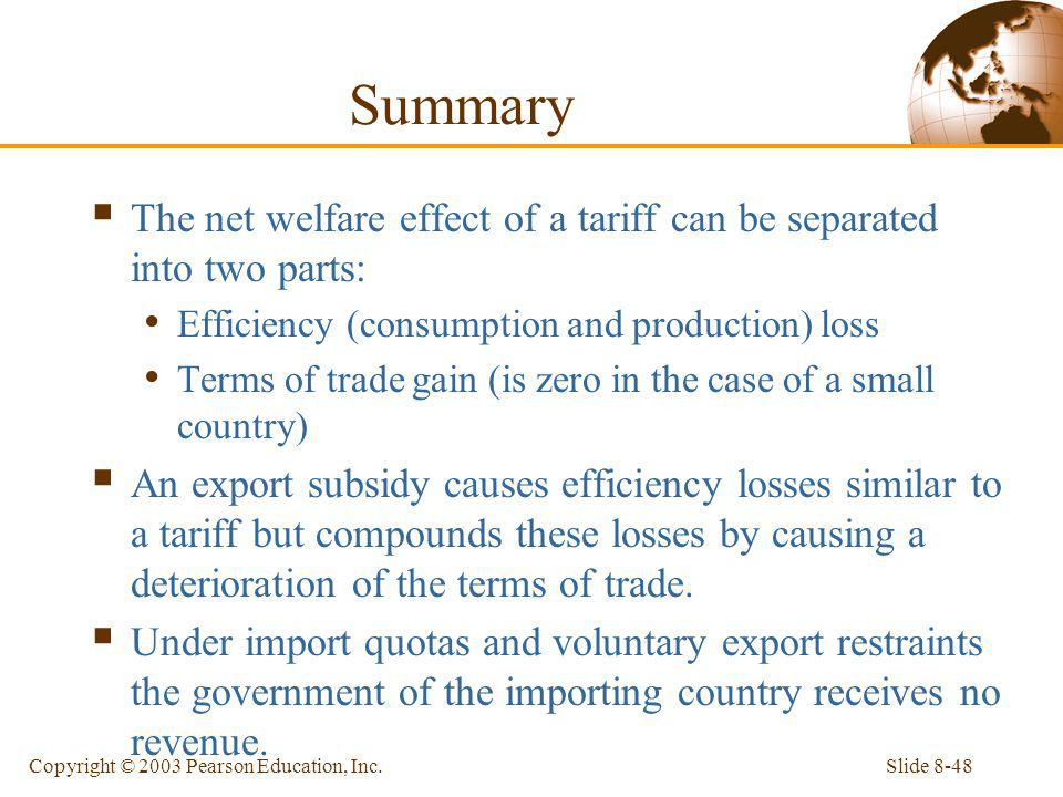 Summary The net welfare effect of a tariff can be separated into two parts: Efficiency (consumption and production) loss.