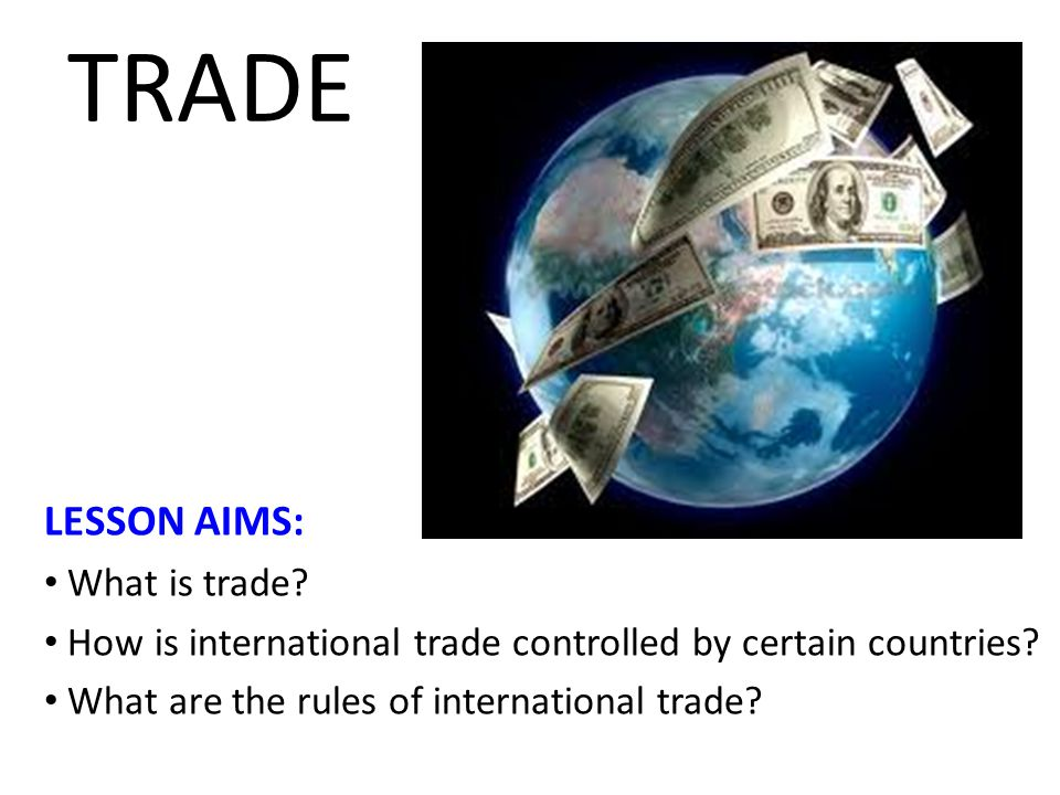 Trade LESSON AIMS: What is trade