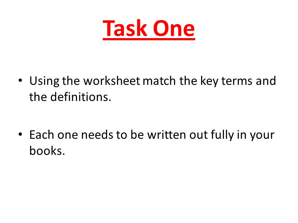 Task One Using the worksheet match the key terms and the definitions.