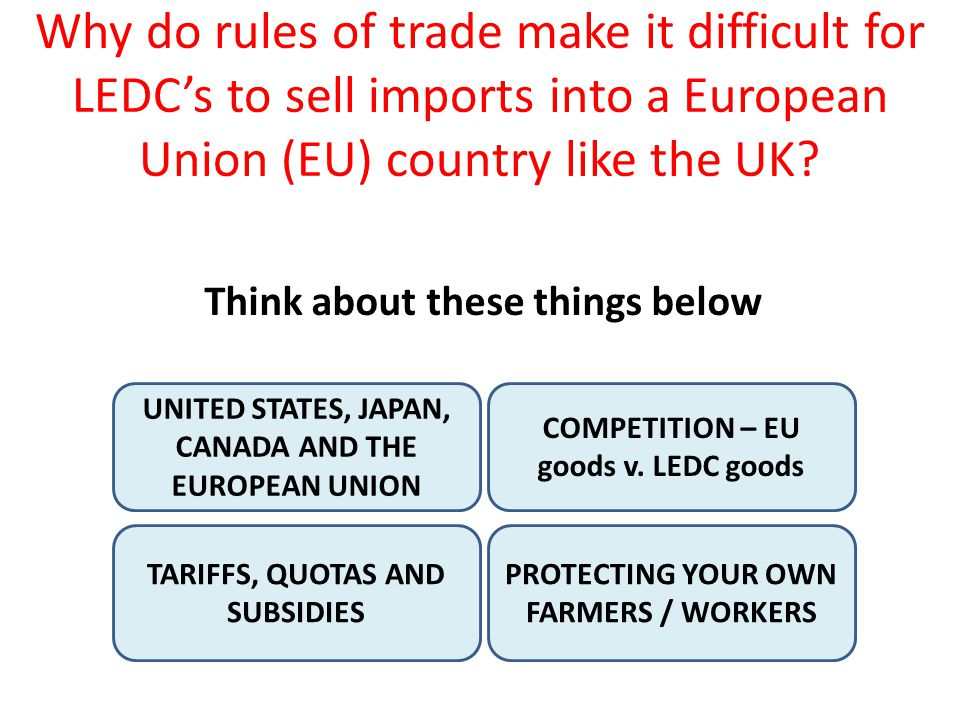 Why do rules of trade make it difficult for LEDC's to sell imports into a European Union (EU) country like the UK