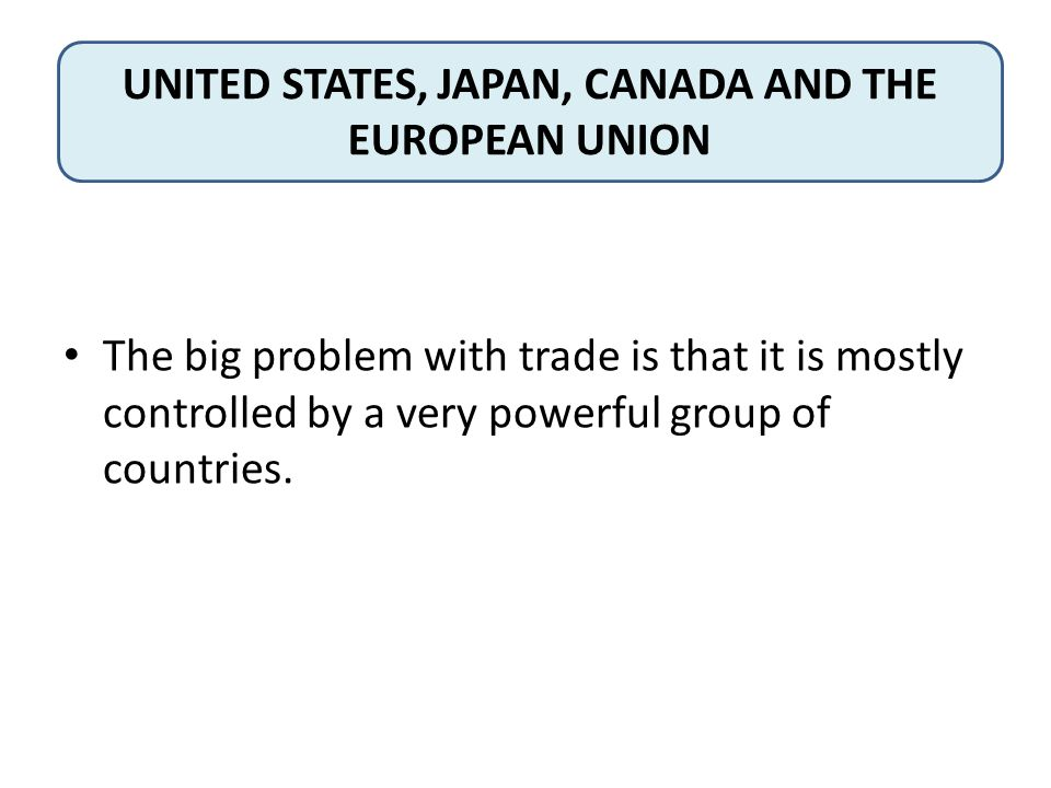 UNITED STATES, JAPAN, CANADA AND THE EUROPEAN UNION