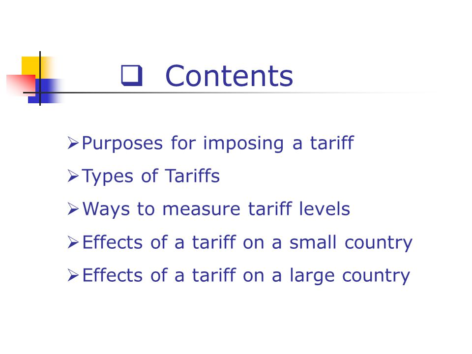 Contents Purposes for imposing a tariff Types of Tariffs