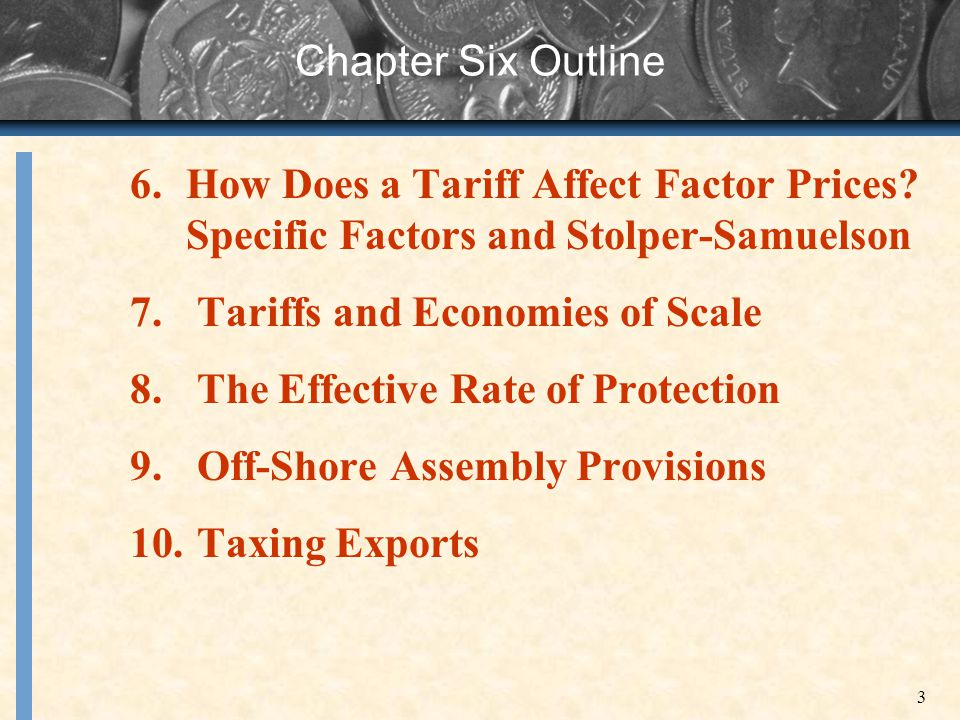 Chapter Six Outline How Does a Tariff Affect Factor Prices Specific Factors and Stolper-Samuelson.