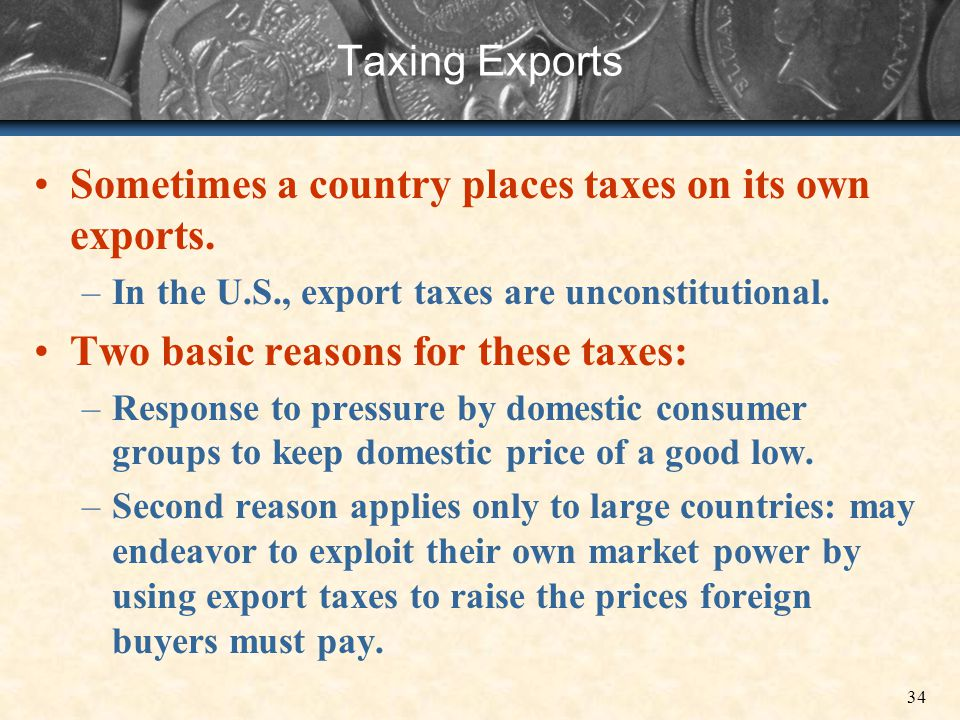 Sometimes a country places taxes on its own exports.