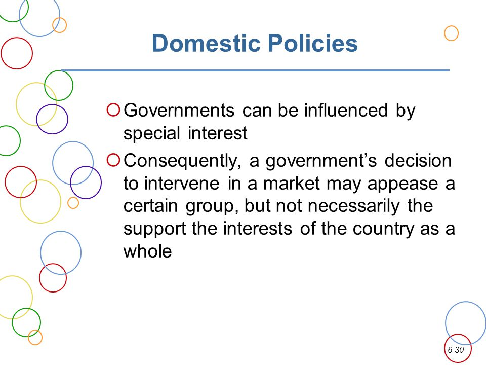 Domestic Policies Governments can be influenced by special interest