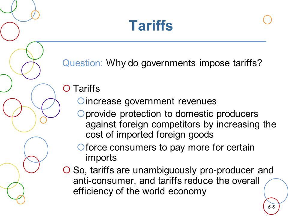 Tariffs Question: Why do governments impose tariffs Tariffs