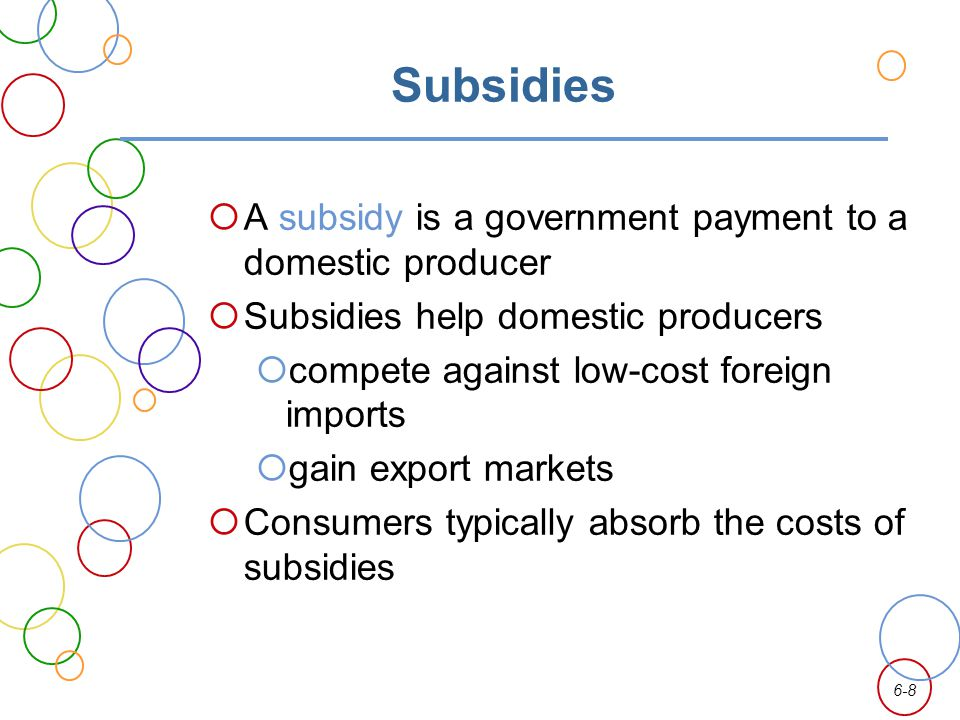 Subsidies A subsidy is a government payment to a domestic producer