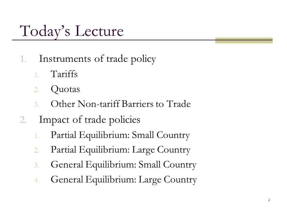 Today's Lecture Instruments of trade policy Impact of trade policies
