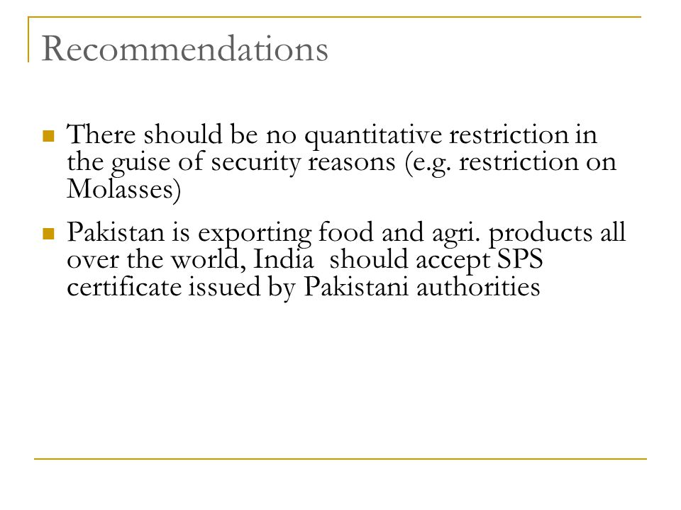 Recommendations There should be no quantitative restriction in the guise of security reasons (e.g. restriction on Molasses)