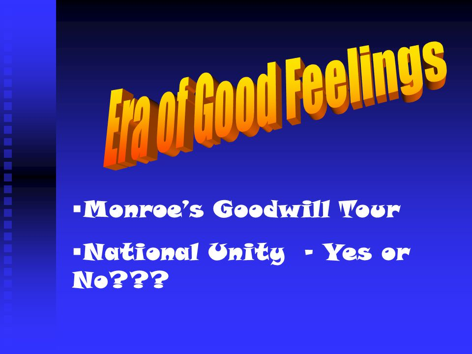 Era of Good Feelings Monroe's Goodwill Tour National Unity - Yes or No