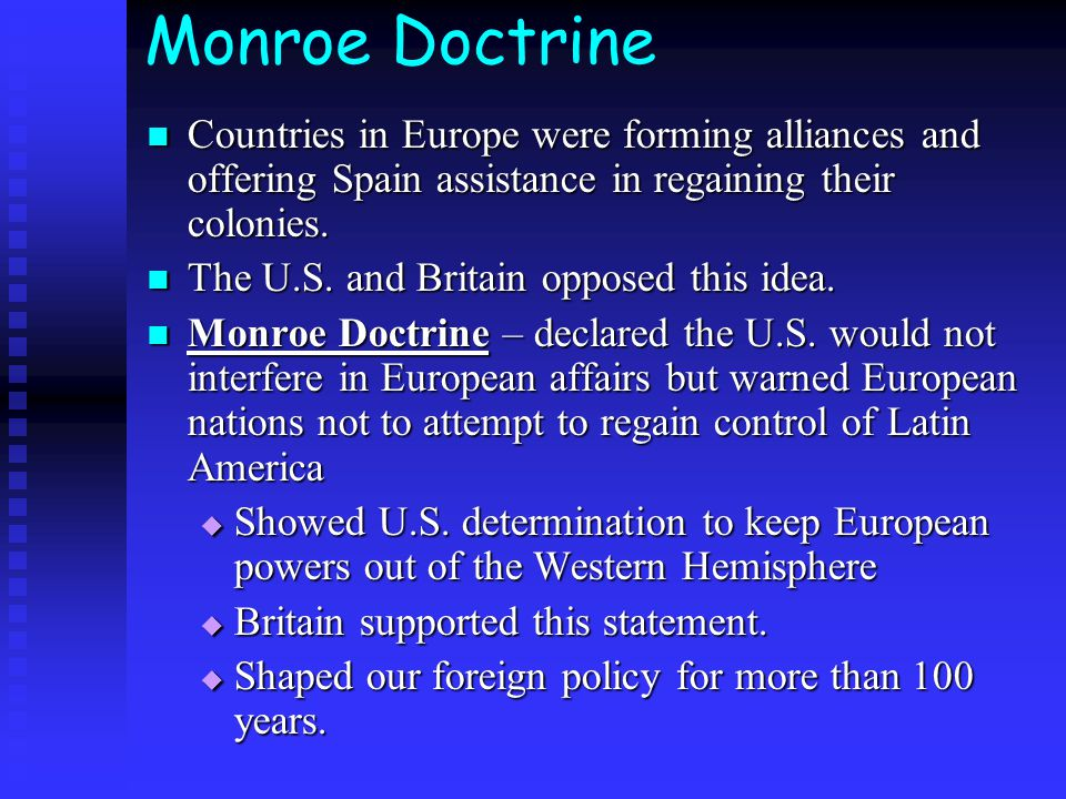 Monroe Doctrine Countries in Europe were forming alliances and offering Spain assistance in regaining their colonies.