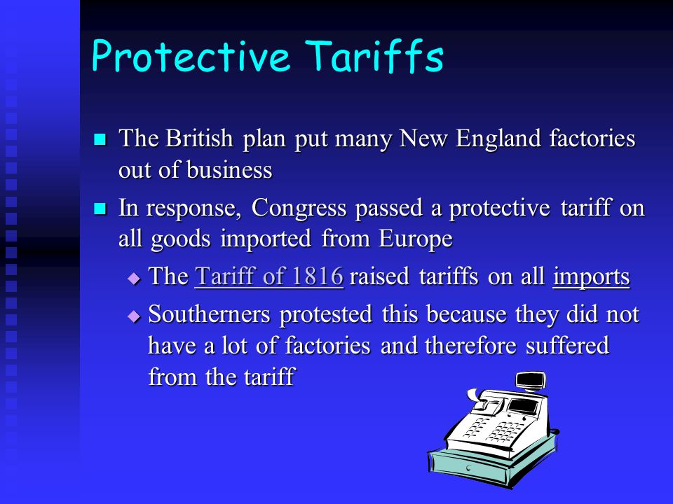 Protective Tariffs The British plan put many New England factories out of business.