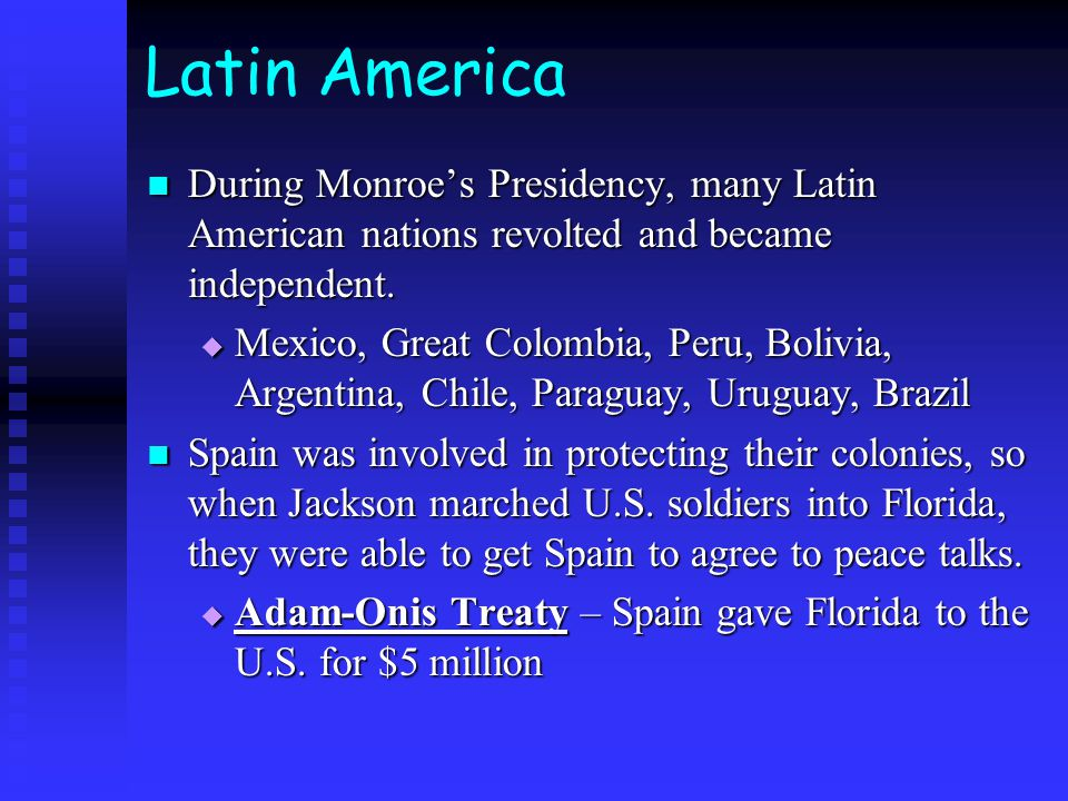 Latin America During Monroe's Presidency, many Latin American nations revolted and became independent.