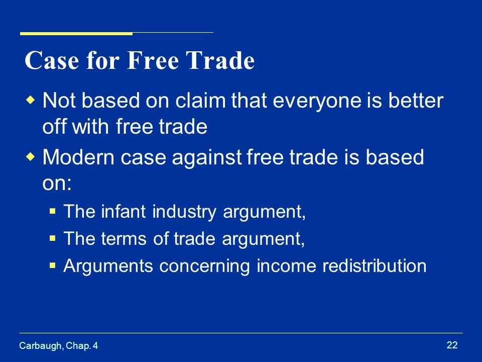 Case for Free Trade Not based on claim that everyone is better off with free trade. Modern case against free trade is based on: