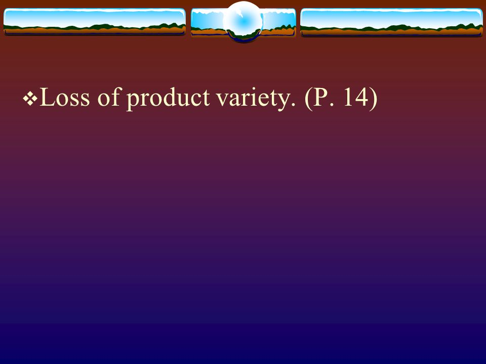 Loss of product variety. (P. 14)