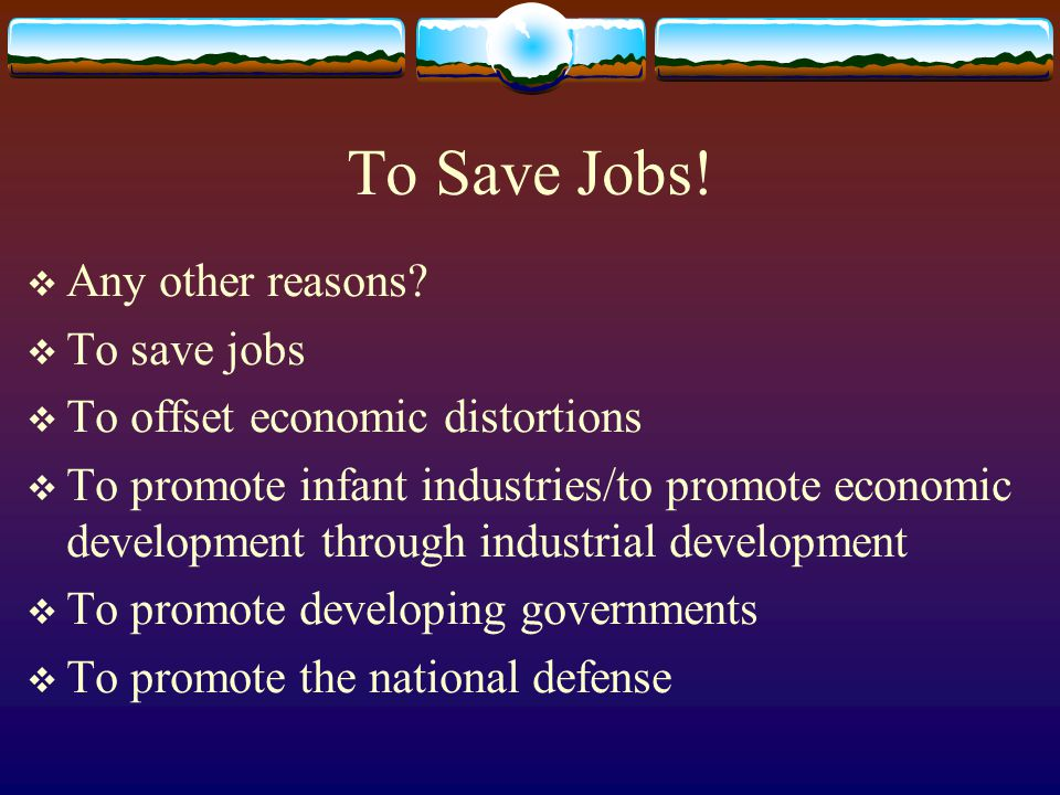 To Save Jobs! Any other reasons To save jobs