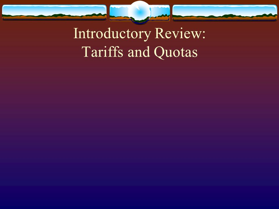 Introductory Review: Tariffs and Quotas