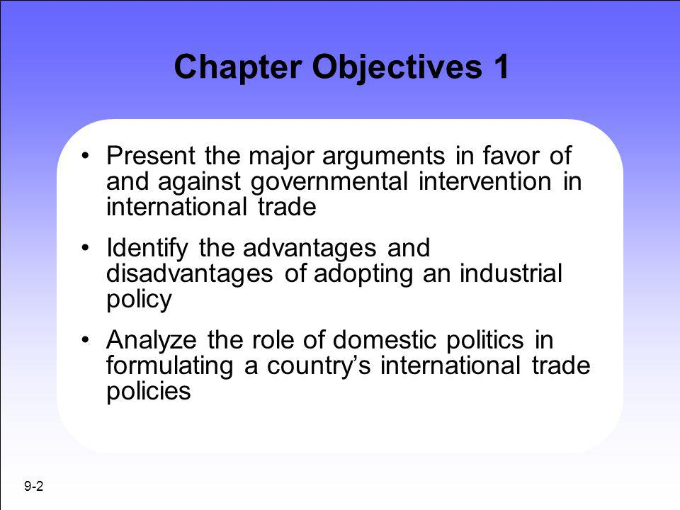 Chapter Objectives 1 Present the major arguments in favor of and against governmental intervention in international trade.