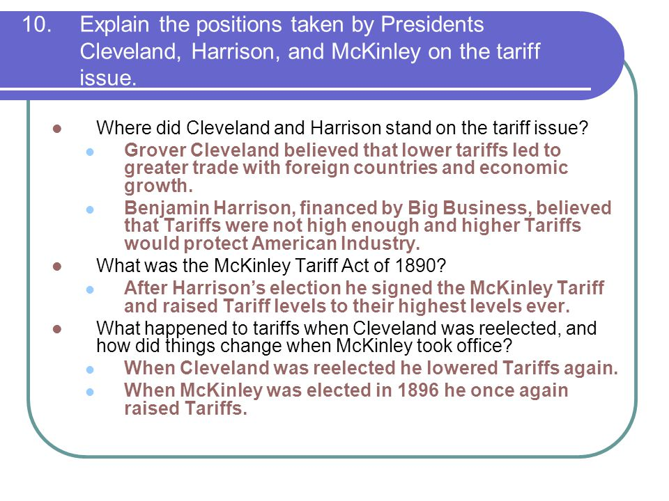 10. Explain the positions taken by Presidents Cleveland, Harrison, and McKinley on the tariff issue.