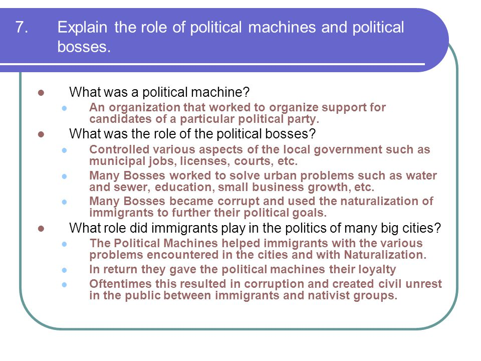 7. Explain the role of political machines and political bosses.