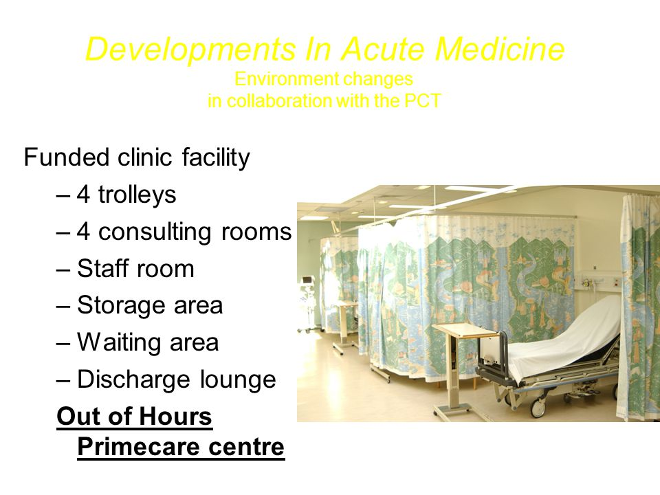 Developments In Acute Medicine Environment changes in collaboration with the PCT