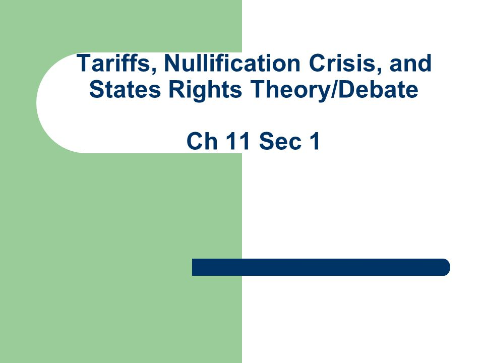 Tariffs, Nullification Crisis, and States Rights Theory/Debate Ch 11 Sec 1