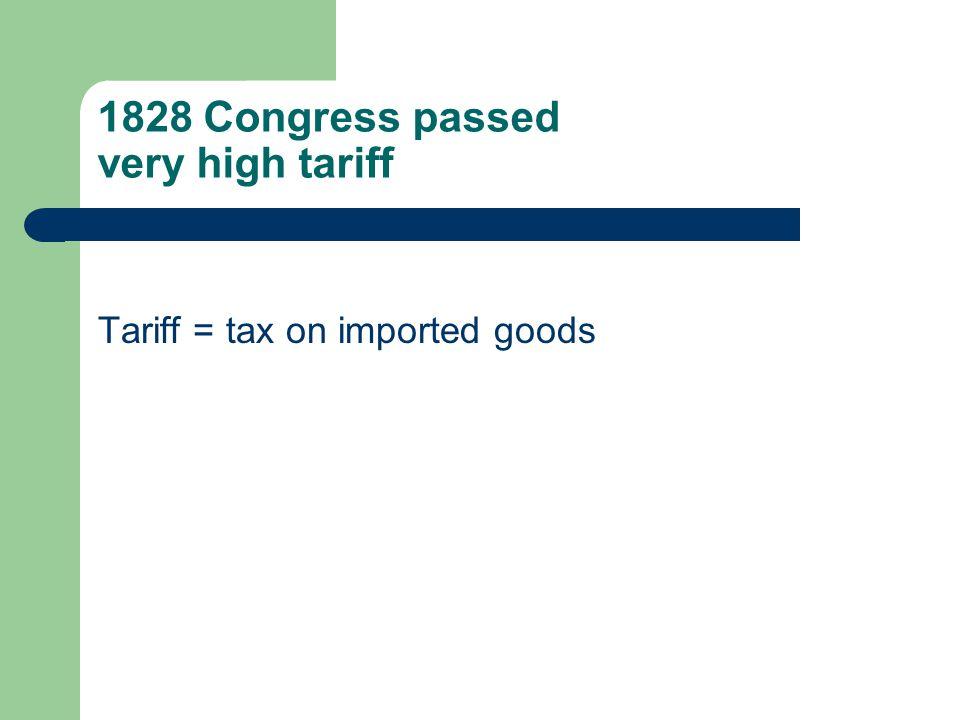 1828 Congress passed very high tariff