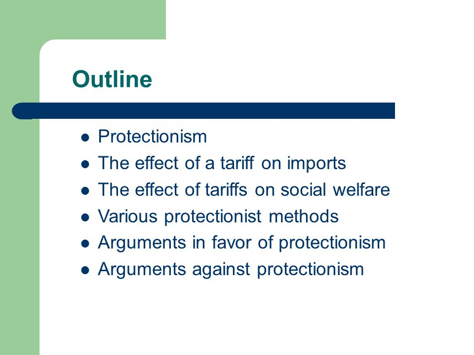 Outline Protectionism The effect of a tariff on imports