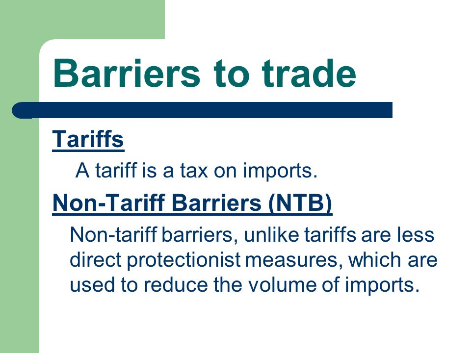 Barriers to trade Tariffs Non-Tariff Barriers (NTB)