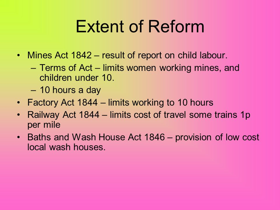 Extent of Reform Mines Act 1842 – result of report on child labour.