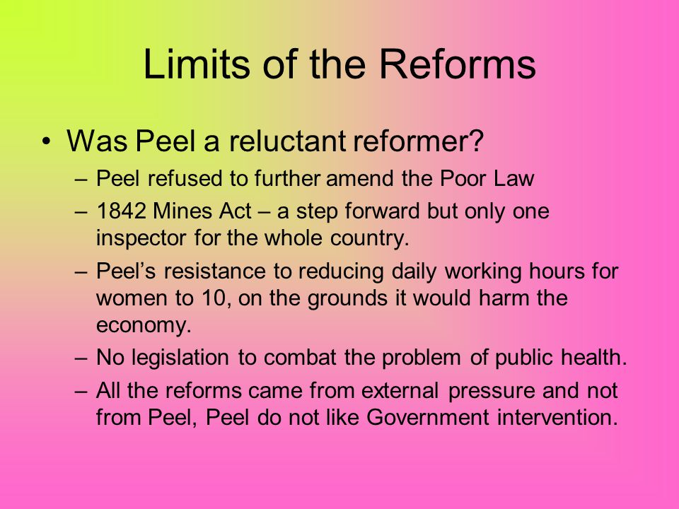 Limits of the Reforms Was Peel a reluctant reformer
