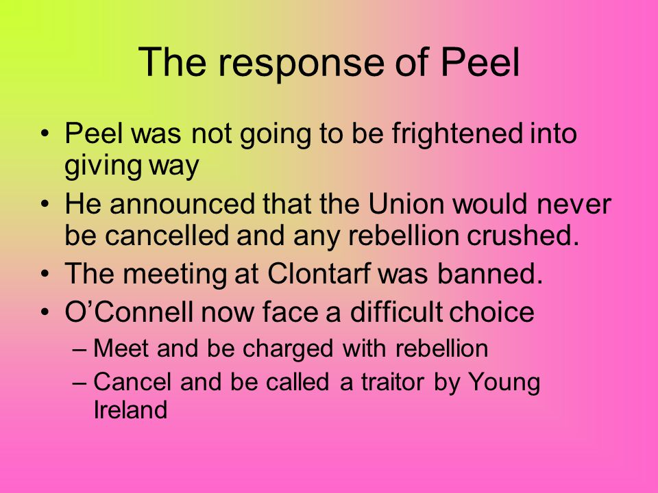 The response of Peel Peel was not going to be frightened into giving way.
