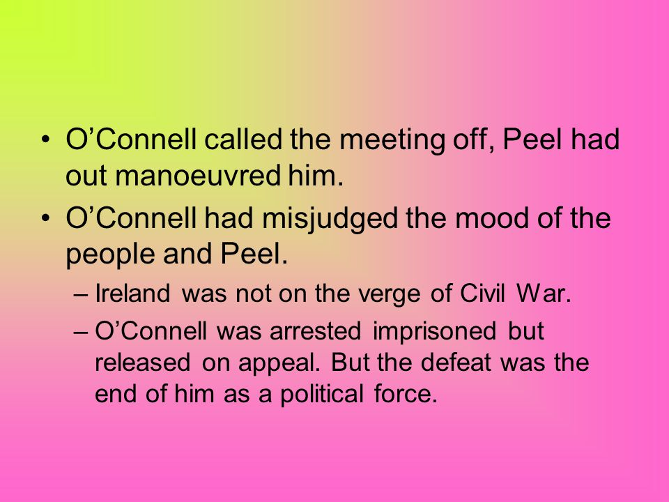 O'Connell called the meeting off, Peel had out manoeuvred him.