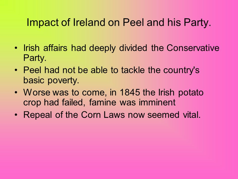 Impact of Ireland on Peel and his Party.