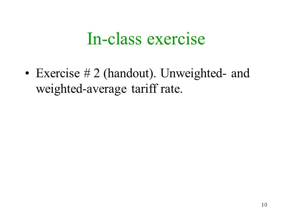 In-class exercise Exercise # 2 (handout). Unweighted- and weighted-average tariff rate.
